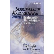 Semiconductor Micromachining: Fundamental Electrochemistry and Physics v. 1 by S. A. Campbell