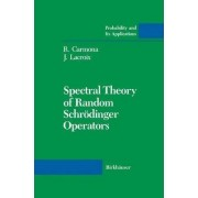 Spectral Theory of Random Schrodinger Operators by R. Carmona