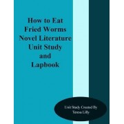 How to Eat Friend Worms Novel Literature Unit Study and Lapbook by Teresa Ives Lilly