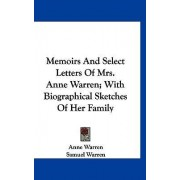 Memoirs and Select Letters of Mrs. Anne Warren; With Biographical Sketches of Her Family by Anne Warren