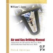 Air and Gas Drilling Manual by William C. Lyons