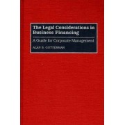 The Legal Considerations in Business Financing by Alan S. Gutterman