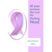 40 Year Promise Her God His Healing Word by Karen M. Jones Edney
