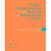 Religion, Children's Literature, and Modernity in Western Europe 1750-2000 by Jan De Maeyer