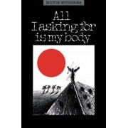 All I'm Asking for is My Body by Milton Murayama