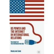 US Power and the Internet in International Relations by M. Carr