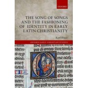 The Song of Songs and the Fashioning of Identity in Early Latin Christianity by Karl Shuve