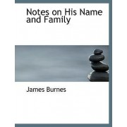 Notes on His Name and Family by James Burnes