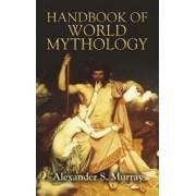 Handbook of World Mythology by Alexander Stuart Murray