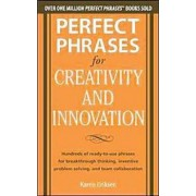 Perfect Phrases for Creativity and Innovation: Hundreds of Ready-to-Use Phrases for Break-Through Thinking, Problem Solving, and Inspiring Team Collaboration by Karen Eriksen
