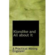 Klondike and All about It by A Practical Mining Engineer