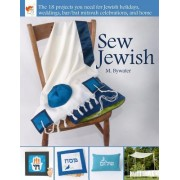 Sew Jewish: The 18 Projects You Need for Jewish Holidays, Weddings, Bar/Bat Mitzvah Celebrations, and Home