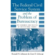 The Federal Civil Service System and the Problem of Bureaucracy by Ronald N. Johnson