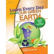 Learn Every Day About Our Green Earth by Kathy Charner
