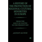 A History of the Protection of Regional Cultural Minorities in Europe by Antony Alcock
