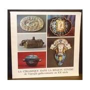 La Céramique Dans La Région Centre De L'époque Gallo-Romaine Au Xxe Siècle