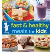 Pillsbury Fast and Healthy Meals for Kids by Pillsbury Editors