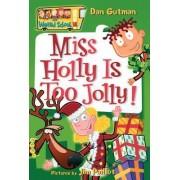 My Weird School #14: Miss Holly Is Too Jolly! by Dan Gutman