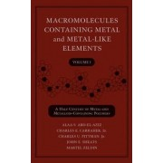 Macromolecules Containing Metal and Metal-like Elements: Half Century of Metal and Metalloid-containing Polymers v. 1 by Alaa S. Abd-El-Aziz
