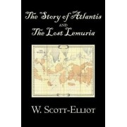 The Story of Atlantis and the Lost Lemuria by W. Scott-Elliot, Body, Mind & Spirit, Ancient Mysteries & Controversial Knowledge by W Scott-Elliot