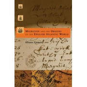 Migration and the Origins of the English Atlantic World by Alison Games