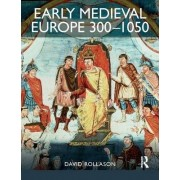 Early Medieval Europe 300-1050 by David Rollason