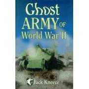 Ghost Army of World War II by Jack Kneece