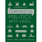 Essentials of Comparative Politics with Cases by Patrick H. O'Neil