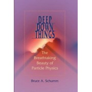 Deep Down Things by Bruce A. Schumm