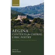 Aegina: Contexts for Choral Lyric Poetry by Assistant Professor in Greek Literature David Fearn