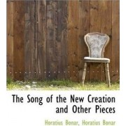 The Song of the New Creation and Other Pieces by Horatius Bonar