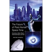 The Future of Post-Human Space-Time by Peter Baofu