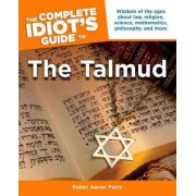 Complete Idiot's Guide to Understanding the Talmud by Rabbi Aaron Parry