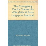 The Emergency Doctor Claims His Wife by Margaret McDonagh