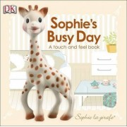 Baby Touch and Feel: Sophie La Girafe: Sophie's Busy Day by DK