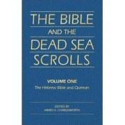 The Bible and the Dead Sea Scrolls: Hebrew Bible (Old Testament) and Qumran v. 1 by James H. Charlesworth