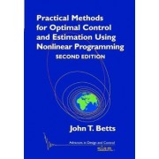 Practical Methods for Optimal Control and Estimation Using Nonlinear Programming by John T. Betts