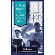 Short History of English Church Music by Erik Routley