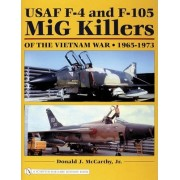 USAF F-4 and F-105 MiG Killers of the Vietnam War by Donald J. McCarthy