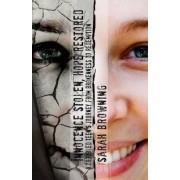 Innocence Stolen, Hope Restored by Sarah Browning