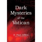 Dark Mysteries Of The Vatican by H. Paul Jeffers