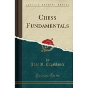 Chess Fundamentals (Classic Reprint) by Jose R Capablanca