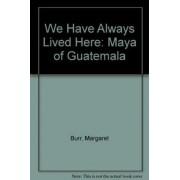 We Have Always Lived Here by Margaret Burr