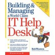Building and Running a World Class IT Help Desk by Robert J. Wooten