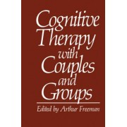 Cognitive Therapy with Couples and Groups by A. Freeman
