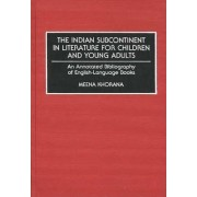 The Indian Subcontinent in Literature for Children and Young Adults by Meena Khorana