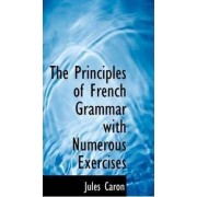 The Principles of French Grammar with Numerous Exercises by Jules Caron