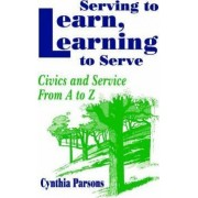 Serving to Learn, Learning to Serve by Cynthia Parsons