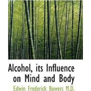 Alcohol, Its Influence on Mind and Body by Bowers