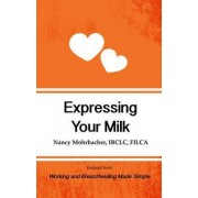 Expressing Your Milk: Excerpt from Working and Breastfeeding Made Simple: Volume 3 by Nancy Mohrbacher